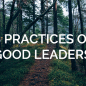 8 Practices of Good Leaders