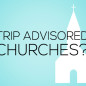 Trip Advisored Churches?