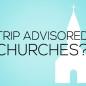 Trip Advisored Churches?