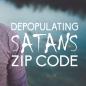 Depopulating Satan's Zip Code