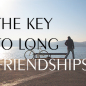 The Key To Long Friendships