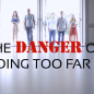 "The Danger of ""Going Too Far In"""