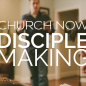 Church Now: Disciple Making