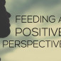 Feeding a Positive Perspective