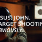 Jesus. John. Target Shooting. Obviously.