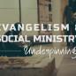 Evangelism & Social Ministry Underpinnings