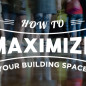 How to Maximize Your Building Space