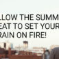 Allow the Summer  Heat to Set Your Brain on Fire!
