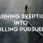 Turning Skeptics into Willing Pursuers