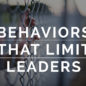 Behaviors That Limit Leaders