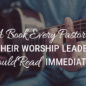 A Book Every Pastor & Their Worship Leader Should Read Immediately!
